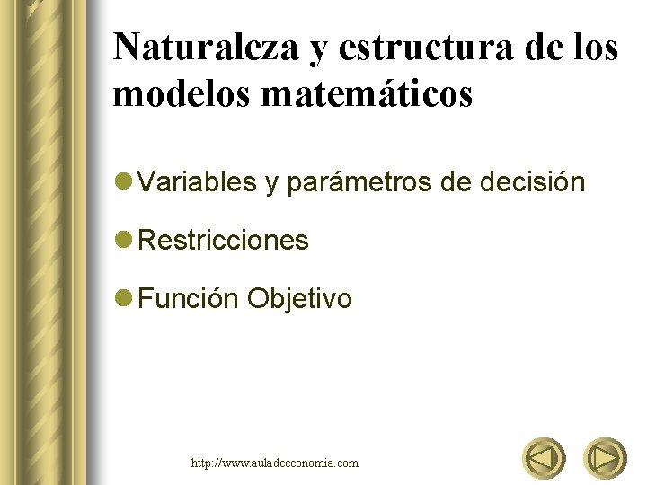 Naturaleza y estructura de los modelos matemáticos l Variables y parámetros de decisión l