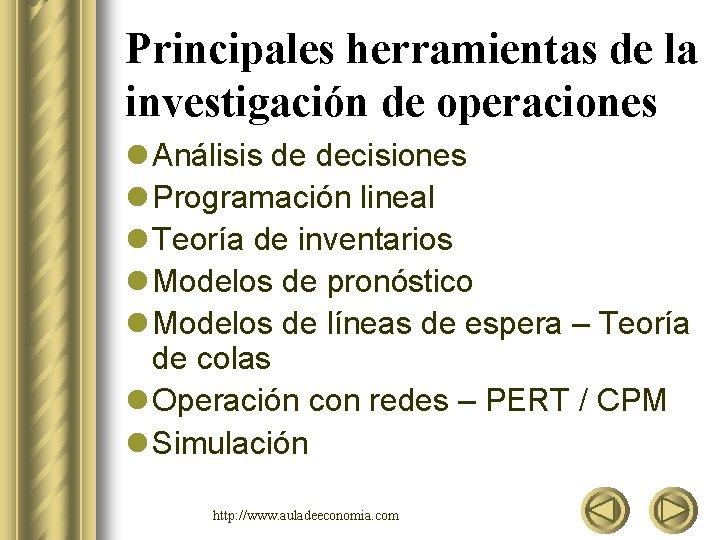 Principales herramientas de la investigación de operaciones l Análisis de decisiones l Programación lineal