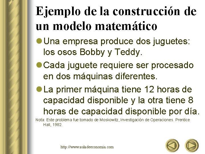 Ejemplo de la construcción de un modelo matemático l Una empresa produce dos juguetes: