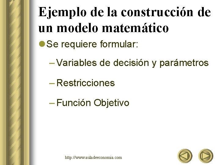 Ejemplo de la construcción de un modelo matemático l Se requiere formular: – Variables