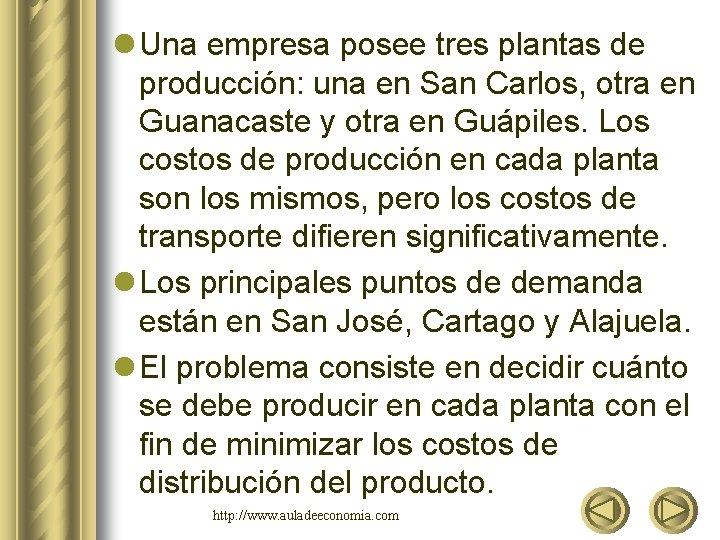 l Una empresa posee tres plantas de producción: una en San Carlos, otra en