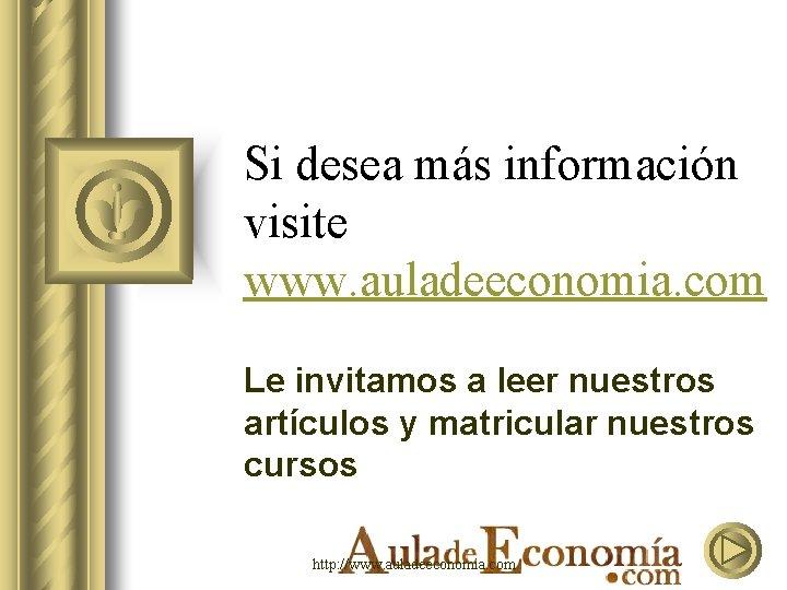 Si desea más información visite www. auladeeconomia. com Le invitamos a leer nuestros artículos