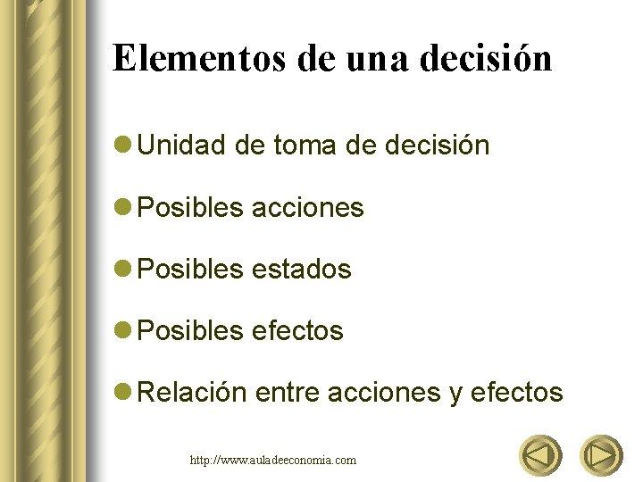 Elementos de una decisión l Unidad de toma de decisión l Posibles acciones l