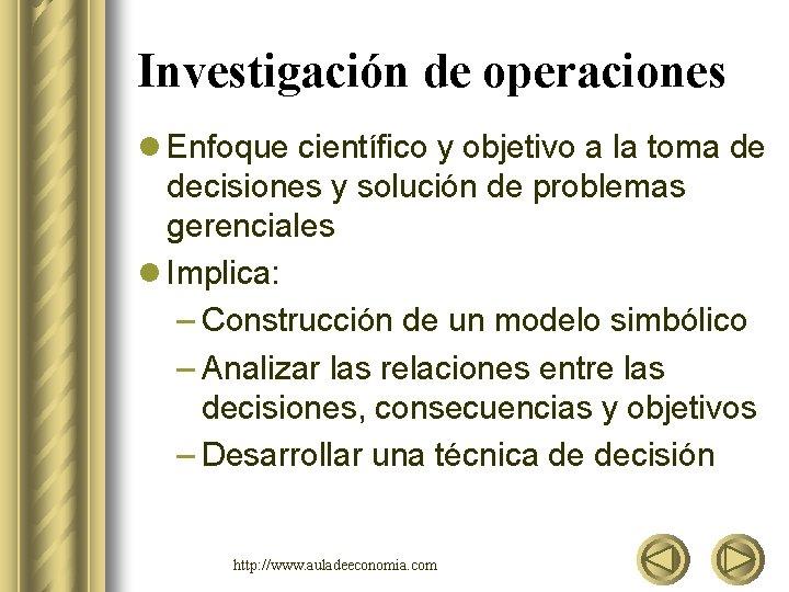 Investigación de operaciones l Enfoque científico y objetivo a la toma de decisiones y