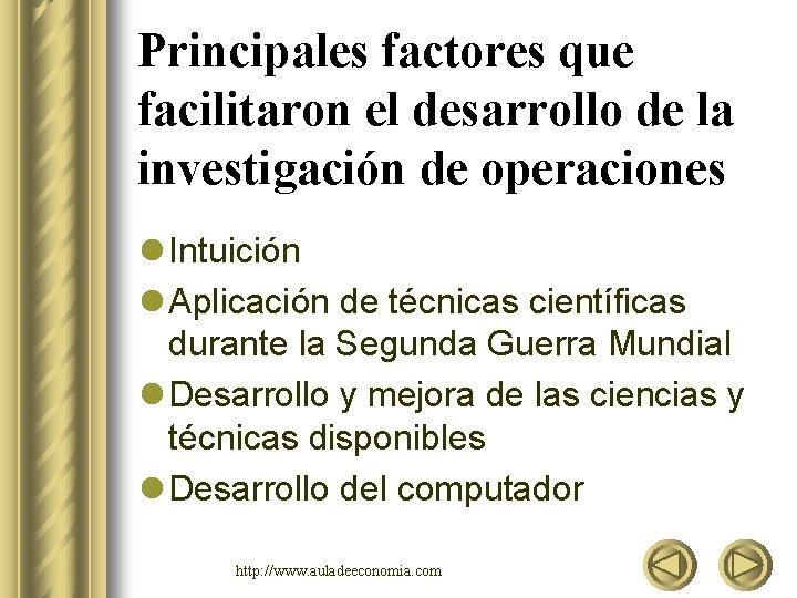 Principales factores que facilitaron el desarrollo de la investigación de operaciones l Intuición l