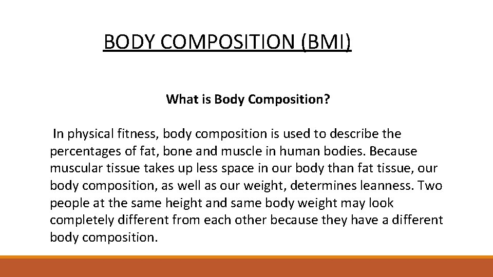 BODY COMPOSITION (BMI) What is Body Composition? In physical fitness, body composition is used