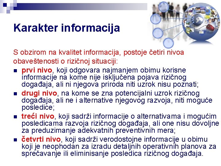 Karakter informacija S obzirom na kvalitet informacija, postoje četiri nivoa obaveštenosti o rizičnoj situaciji: