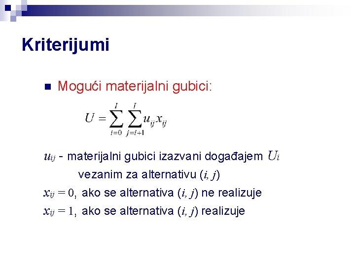 Kriterijumi n Mogući materijalni gubici: uij - materijalni gubici izazvani događajem Ui vezanim za