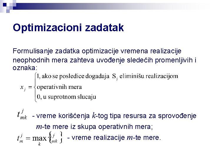 Optimizacioni zadatak Formulisanje zadatka optimizacije vremena realizacije neophodnih mera zahteva uvođenje sledećih promenljivih i