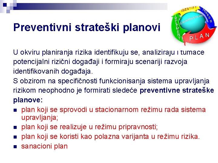Preventivni strateški planovi U okviru planiranja rizika identifikuju se, analiziraju i tumače potencijalni rizični