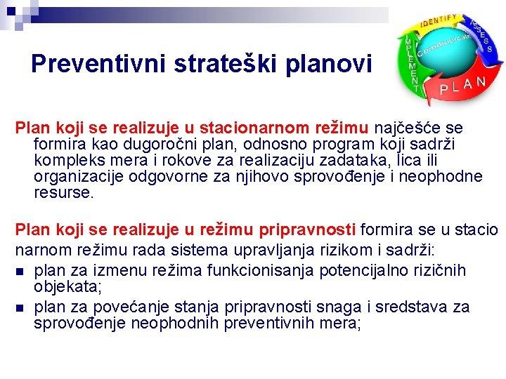 Preventivni strateški planovi Plan koji se realizuje u stacionarnom režimu najčešće se formira kao