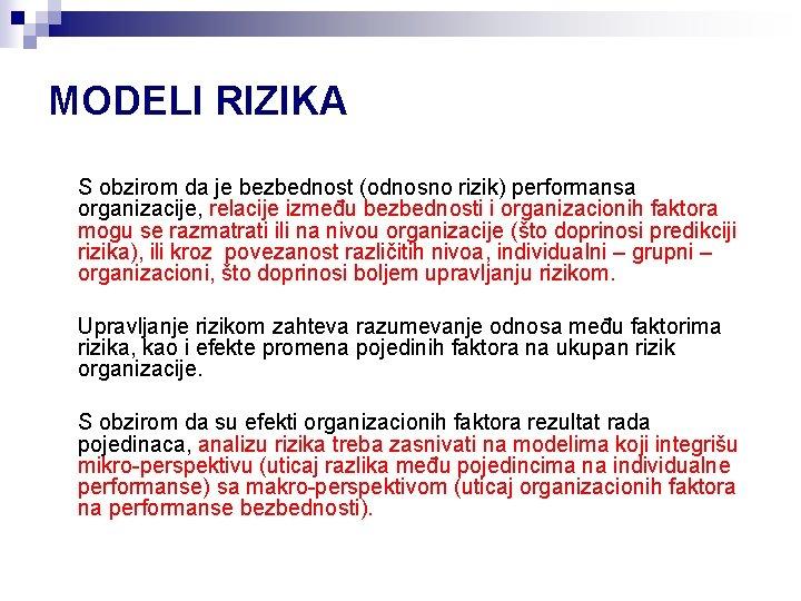 MODELI RIZIKA S obzirom da je bezbednost (odnosno rizik) performansa organizacije, relacije između bezbednosti