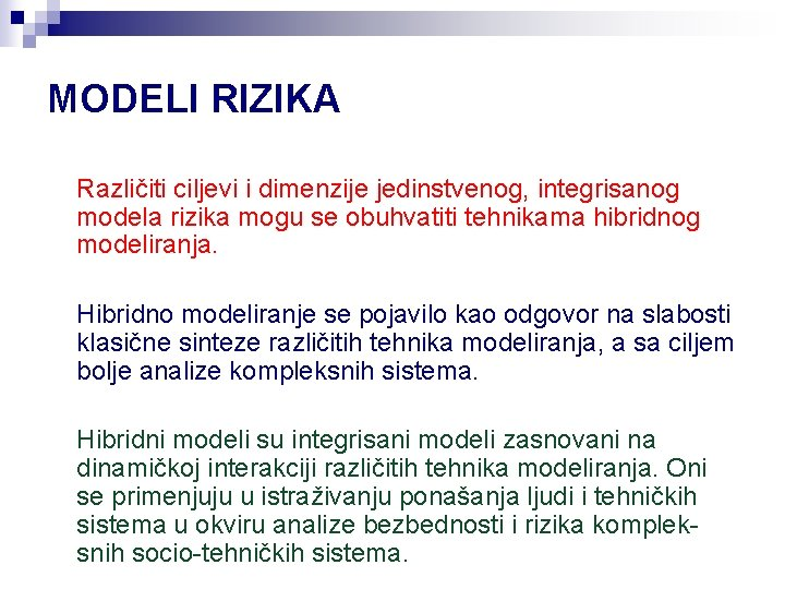 MODELI RIZIKA Različiti ciljevi i dimenzije jedinstvenog, integrisanog modela rizika mogu se obuhvatiti tehnikama