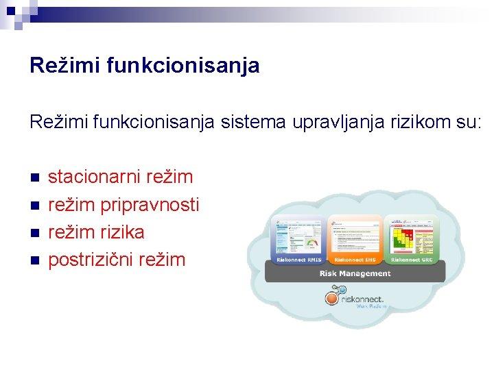 Režimi funkcionisanja sistema upravljanja rizikom su: n n stacionarni režim pripravnosti režim rizika postrizični