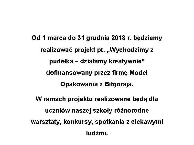 """Od 1 marca do 31 grudnia 2018 r. będziemy realizować projekt pt. """"Wychodzimy z"""