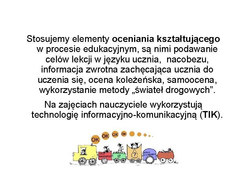 Stosujemy elementy oceniania kształtującego w procesie edukacyjnym, są nimi podawanie celów lekcji w języku
