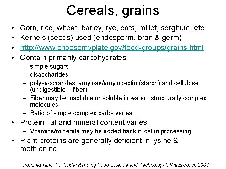 Cereals, grains • • Corn, rice, wheat, barley, rye, oats, millet, sorghum, etc Kernels