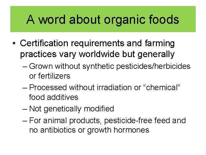 A word about organic foods • Certification requirements and farming practices vary worldwide but