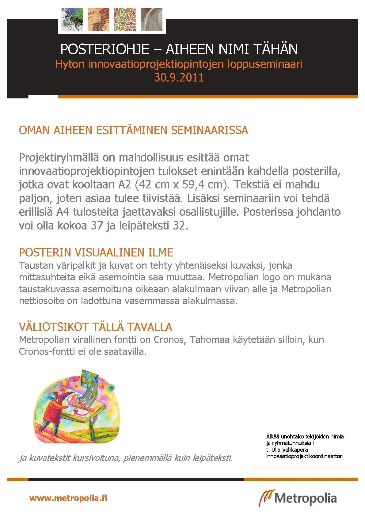 POSTERIOHJE – AIHEEN NIMI TÄHÄN Hyton innovaatioprojektiopintojen loppuseminaari 30. 9. 2011 OMAN AIHEEN ESITTÄMINEN