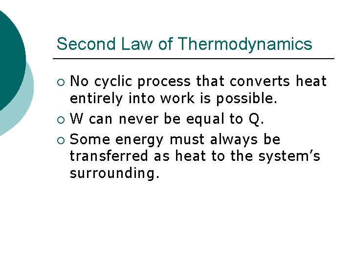 Second Law of Thermodynamics No cyclic process that converts heat entirely into work is