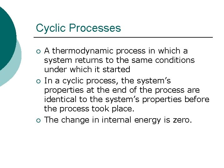 Cyclic Processes ¡ ¡ ¡ A thermodynamic process in which a system returns to