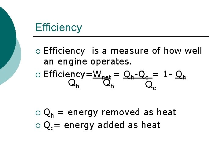 Efficiency is a measure of how well an engine operates. ¡ Efficiency=Wnet = Qh-Qc