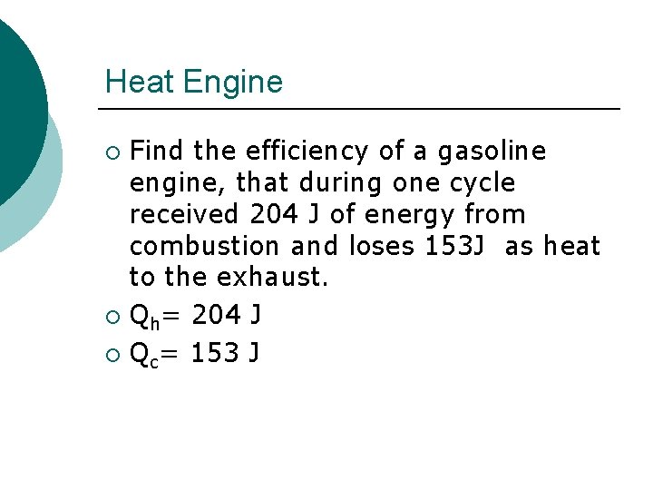 Heat Engine Find the efficiency of a gasoline engine, that during one cycle received