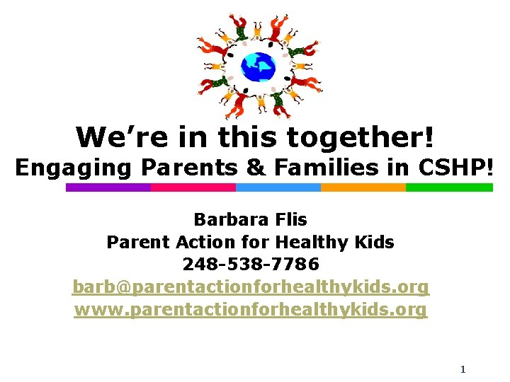 We're in this together! Engaging Parents & Families in CSHP! Barbara Flis Parent Action