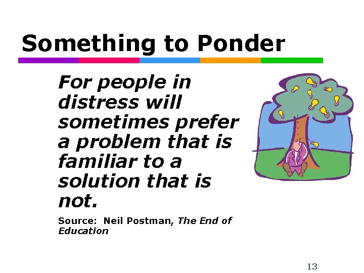 Something to Ponder For people in distress will sometimes prefer a problem that is