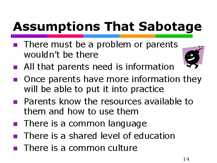 Assumptions That Sabotage n n n n There must be a problem or parents