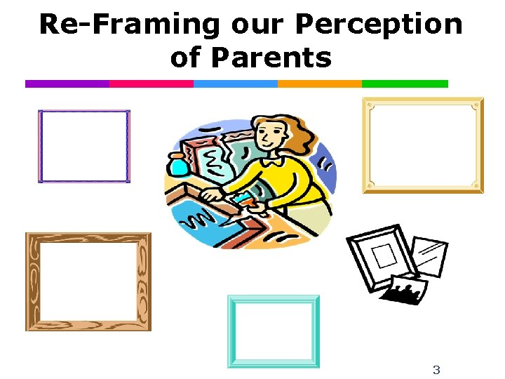 Re-Framing our Perception of Parents 3