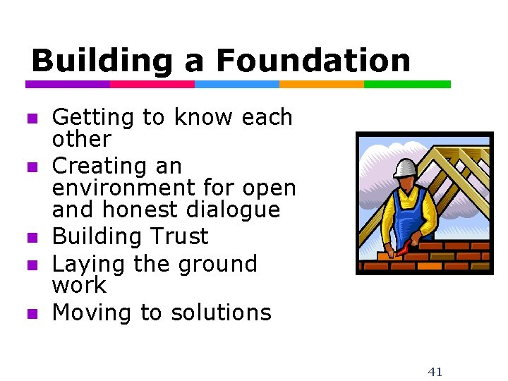 Building a Foundation n n Getting to know each other Creating an environment for