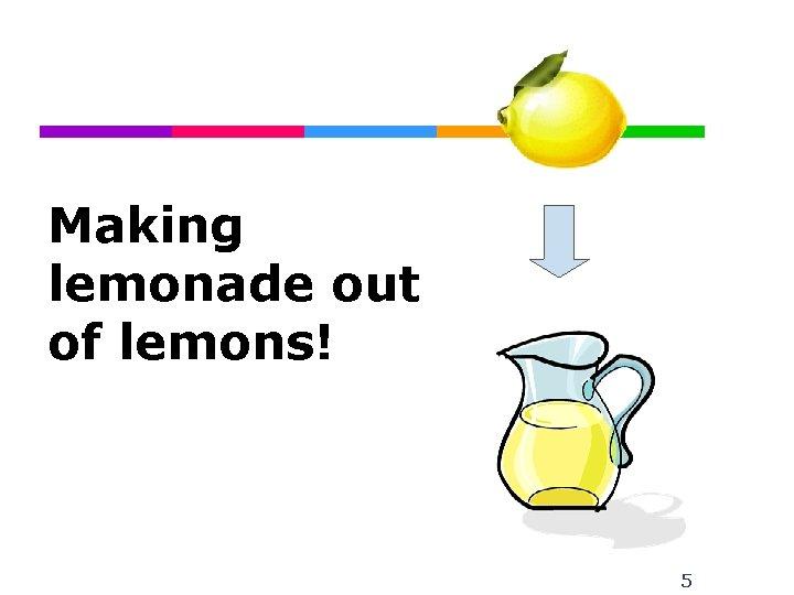 Making lemonade out of lemons! 5