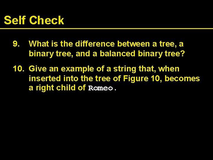 Self Check 9. What is the difference between a tree, a binary tree, and