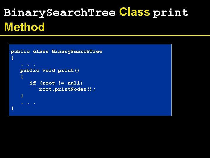 Binary. Search. Tree Class print Method public class Binary. Search. Tree {. . .