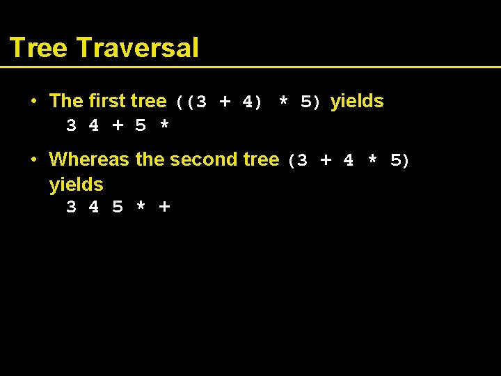 Tree Traversal • The first tree ((3 + 4) * 5) yields 3 4