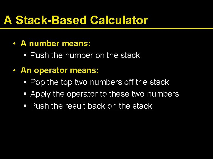 A Stack-Based Calculator • A number means: § Push the number on the stack