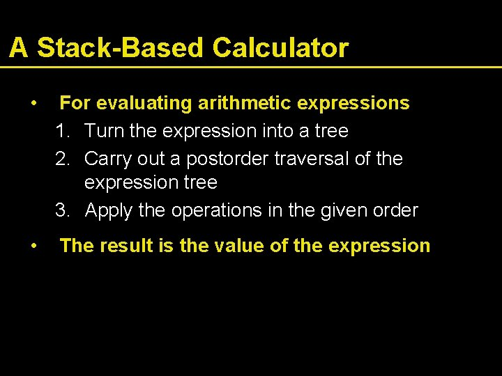 A Stack-Based Calculator • For evaluating arithmetic expressions 1. Turn the expression into a