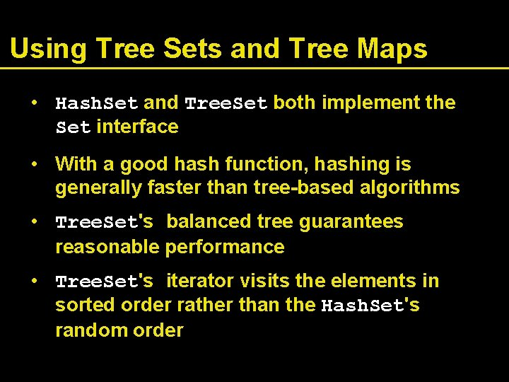 Using Tree Sets and Tree Maps • Hash. Set and Tree. Set both implement