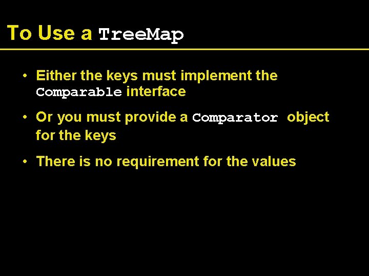 To Use a Tree. Map • Either the keys must implement the Comparable interface