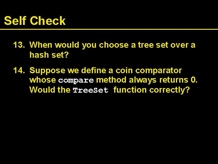 Self Check 13. When would you choose a tree set over a hash set?