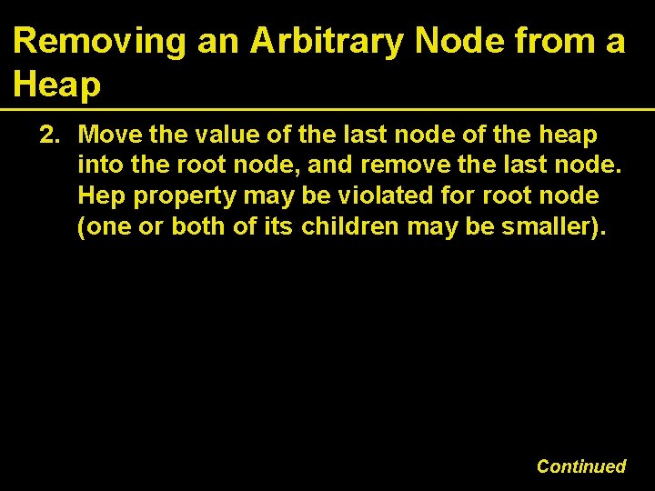 Removing an Arbitrary Node from a Heap 2. Move the value of the last