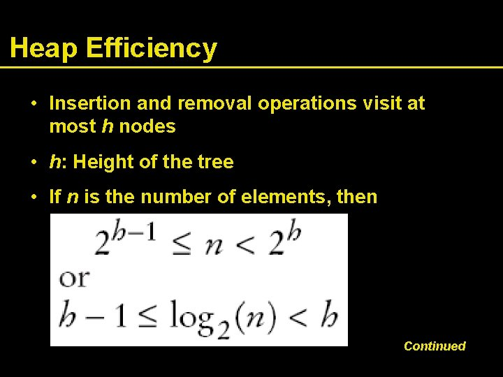 Heap Efficiency • Insertion and removal operations visit at most h nodes • h: