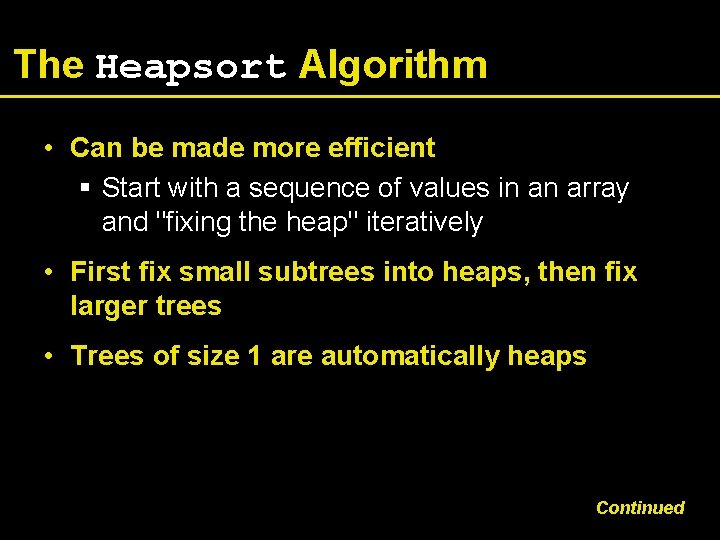 The Heapsort Algorithm • Can be made more efficient § Start with a sequence