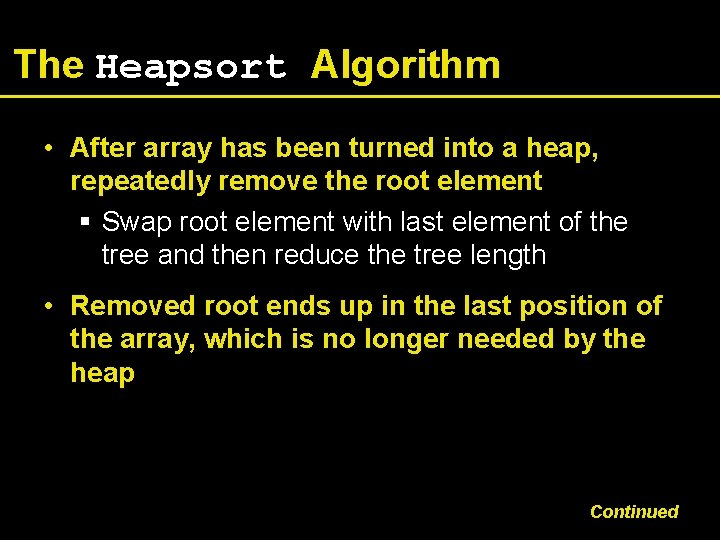 The Heapsort Algorithm • After array has been turned into a heap, repeatedly remove