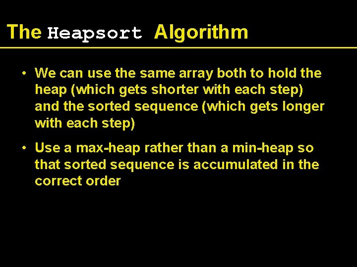 The Heapsort Algorithm • We can use the same array both to hold the