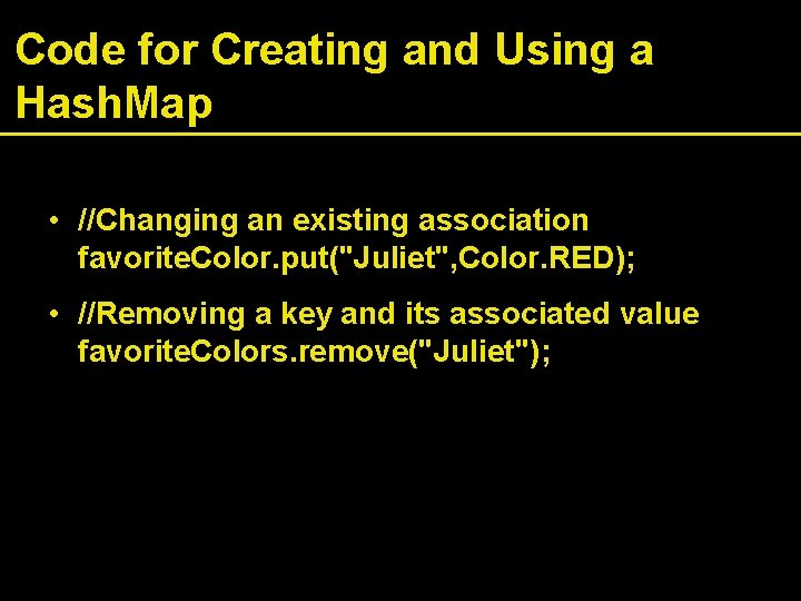 Code for Creating and Using a Hash. Map • //Changing an existing association favorite.