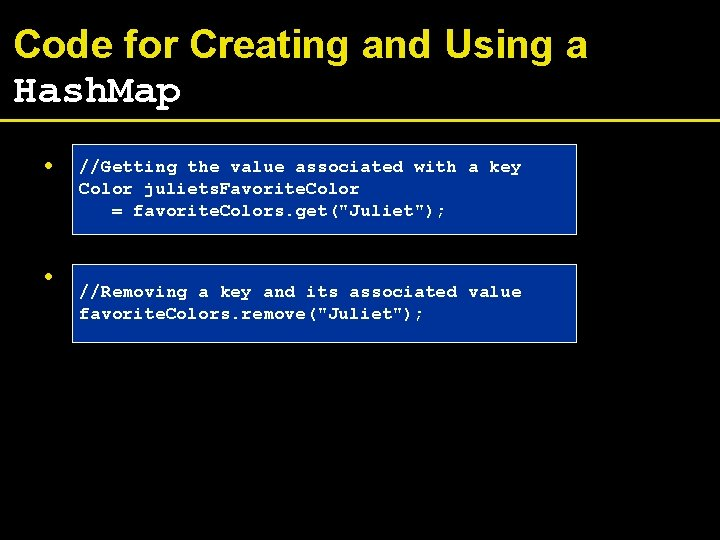 Code for Creating and Using a Hash. Map • • //Getting the value associated
