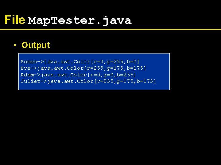 File Map. Tester. java • Output Romeo->java. awt. Color[r=0, g=255, b=0] Eve->java. awt. Color[r=255,