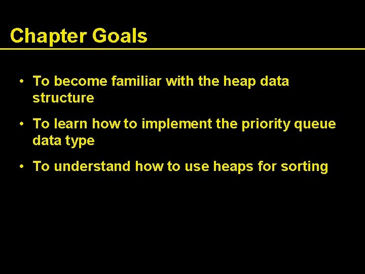 Chapter Goals • To become familiar with the heap data structure • To learn